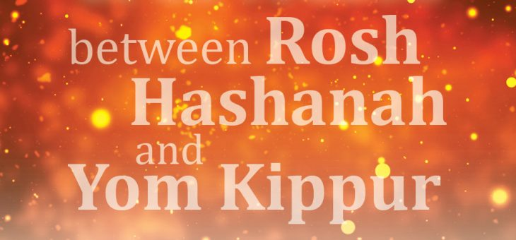 Between Rosh Hashana and Yom Kippur